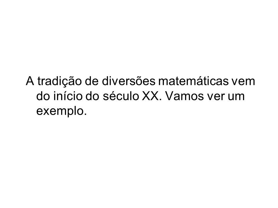 A tradição de diversões matemáticas vem do início do século XX