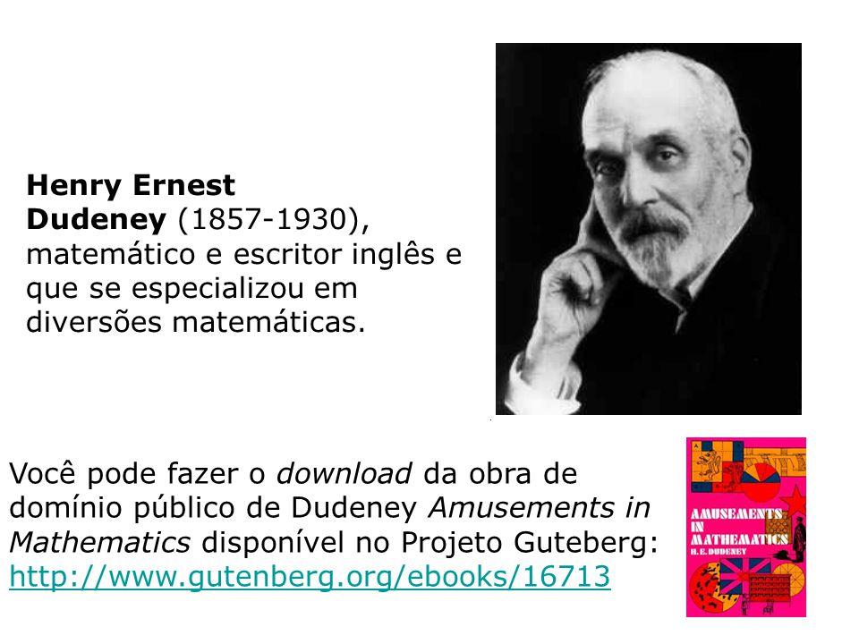 Henry Ernest Dudeney (1857-1930), matemático e escritor inglês e que se especializou em diversões matemáticas.