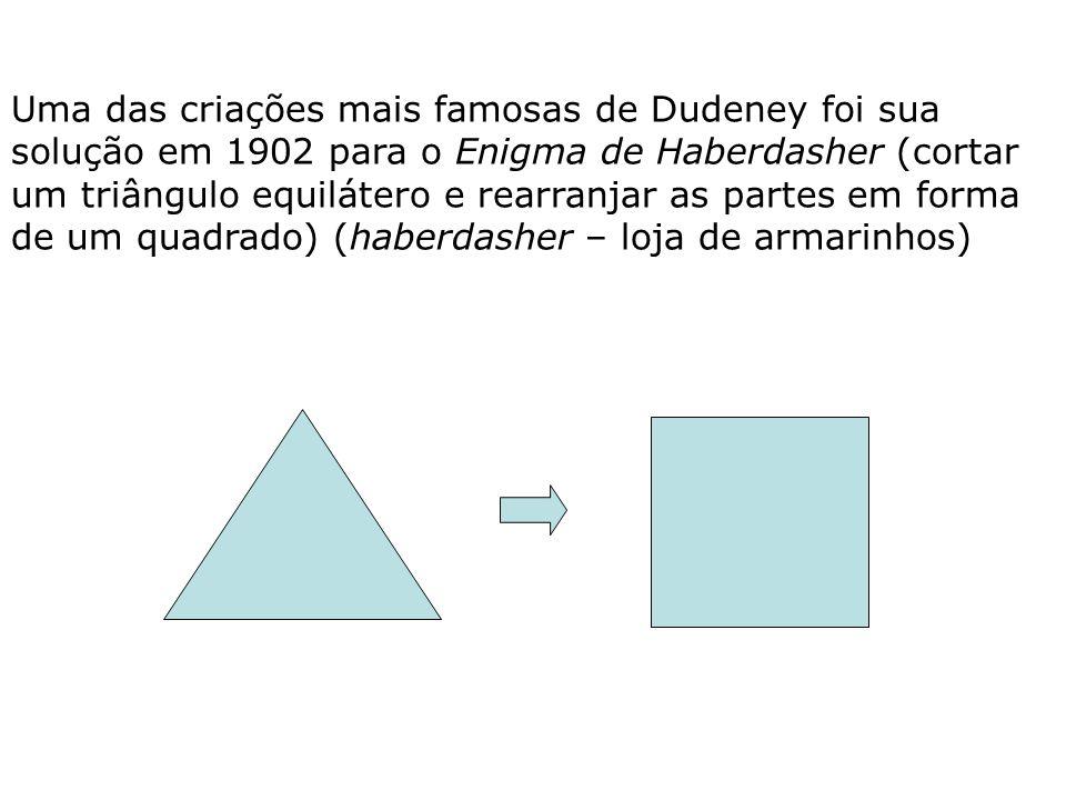 Uma das criações mais famosas de Dudeney foi sua solução em 1902 para o Enigma de Haberdasher (cortar um triângulo equilátero e rearranjar as partes em forma de um quadrado) (haberdasher – loja de armarinhos)