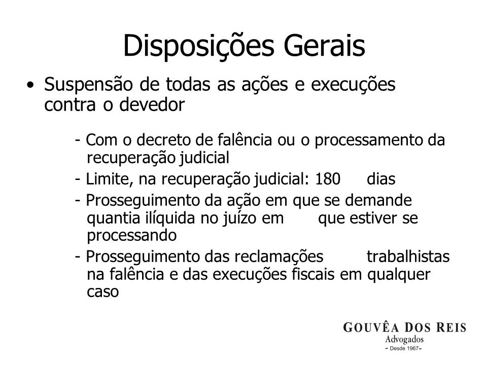 Disposições Gerais Suspensão de todas as ações e execuções contra o devedor. - Com o decreto de falência ou o processamento da recuperação judicial.