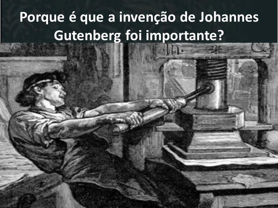 Porque é que a invenção de Johannes Gutenberg foi importante