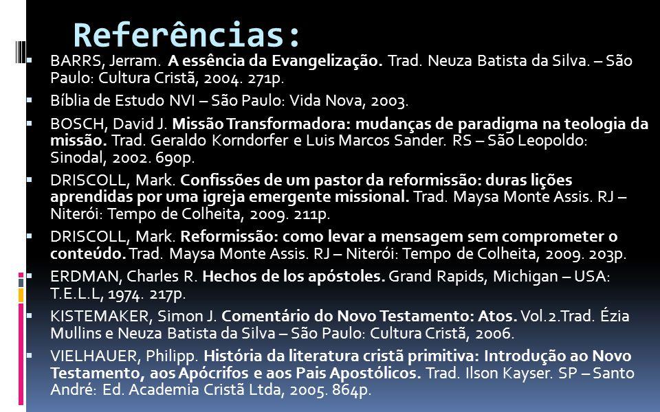 Referências: BARRS, Jerram. A essência da Evangelização. Trad. Neuza Batista da Silva. – São Paulo: Cultura Cristã, 2004. 271p.