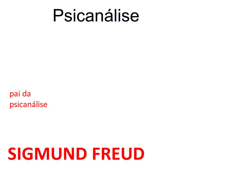 Psicanálise pai da psicanálise Sigmund Freud