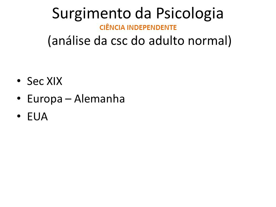 Surgimento da Psicologia CIÊNCIA INDEPENDENTE (análise da csc do adulto normal)
