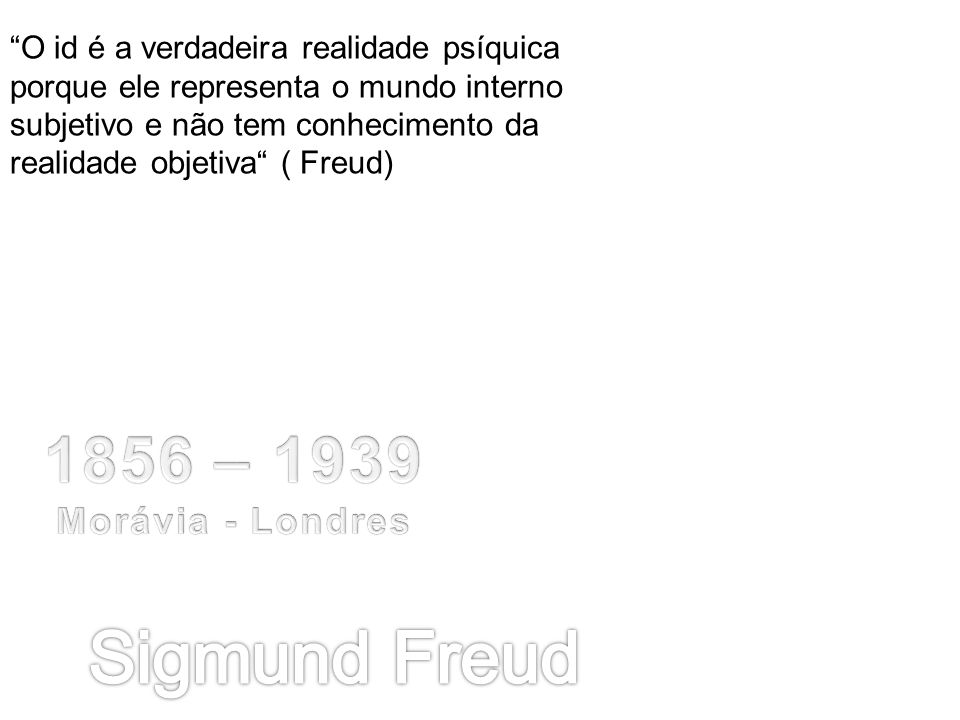 Sigmund Freud 1856 – 1939 Morávia - Londres