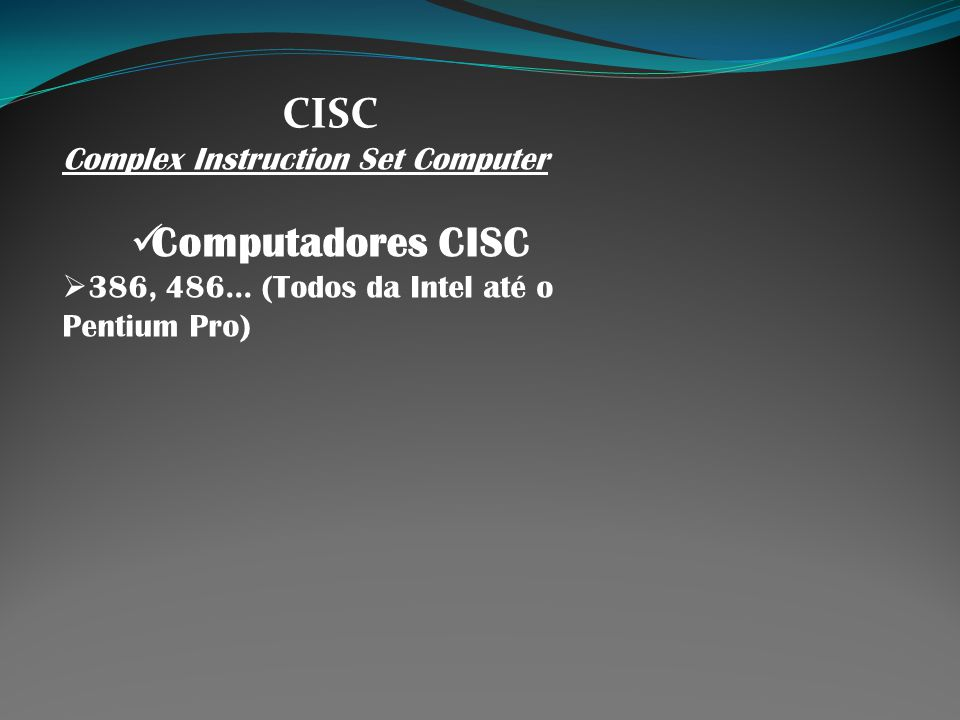 CISC Computadores CISC Complex Instruction Set Computer