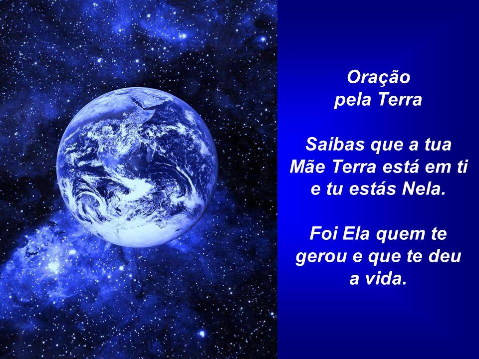 Mãe Terra está em ti e tu estás Nela.