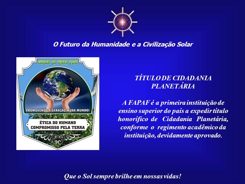 ☼ TÍTULO DE CIDADANIA PLANETÁRIA A FAPAF é a primeira instituição de