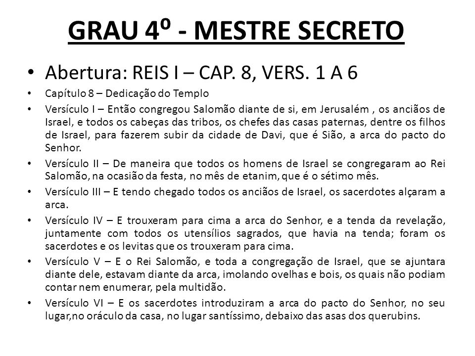 GRAU 4⁰ - MESTRE SECRETO Abertura: REIS I – CAP. 8, VERS. 1 A 6