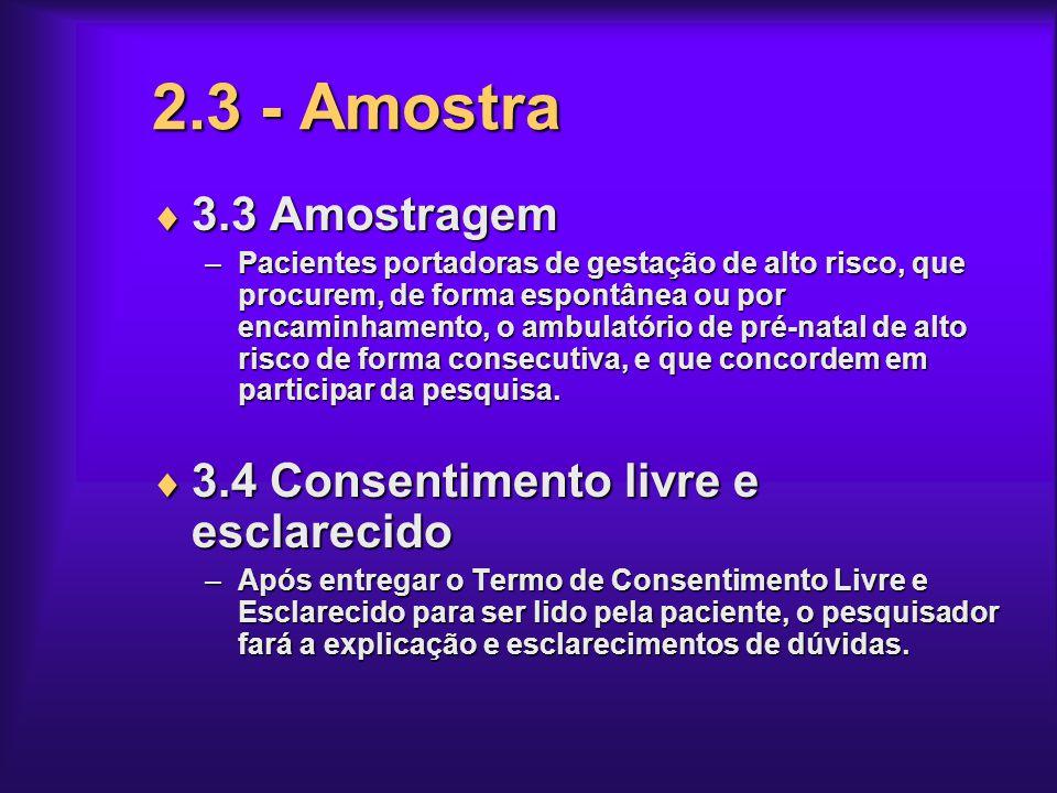 2.3 - Amostra 3.3 Amostragem 3.4 Consentimento livre e esclarecido