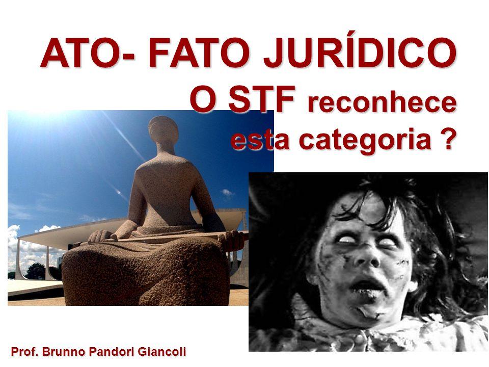 ATO- FATO JURÍDICO O STF reconhece esta categoria