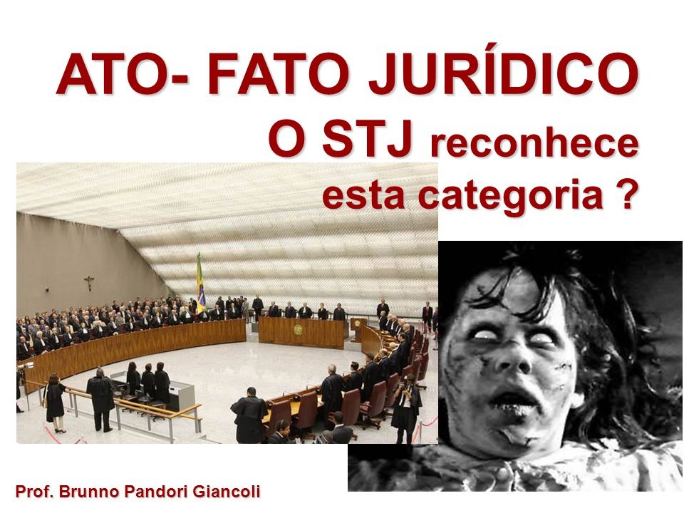 ATO- FATO JURÍDICO O STJ reconhece esta categoria