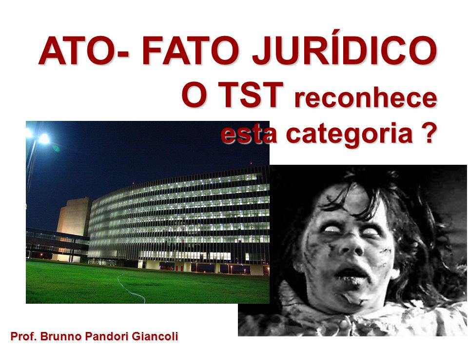 ATO- FATO JURÍDICO O TST reconhece esta categoria