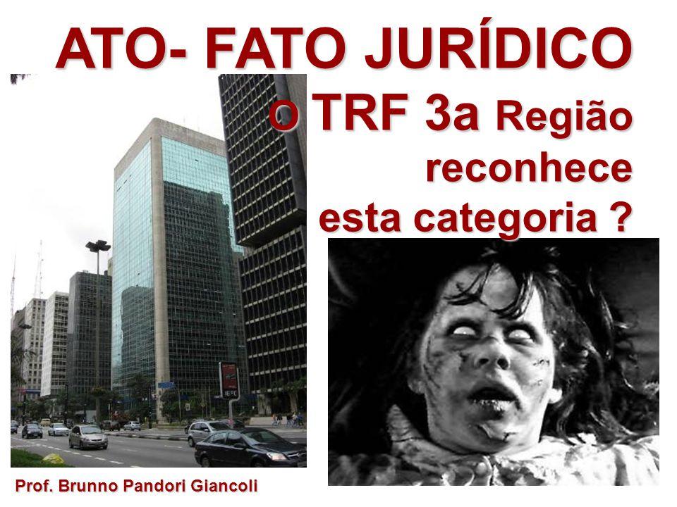 ATO- FATO JURÍDICO O TRF 3a Região reconhece esta categoria