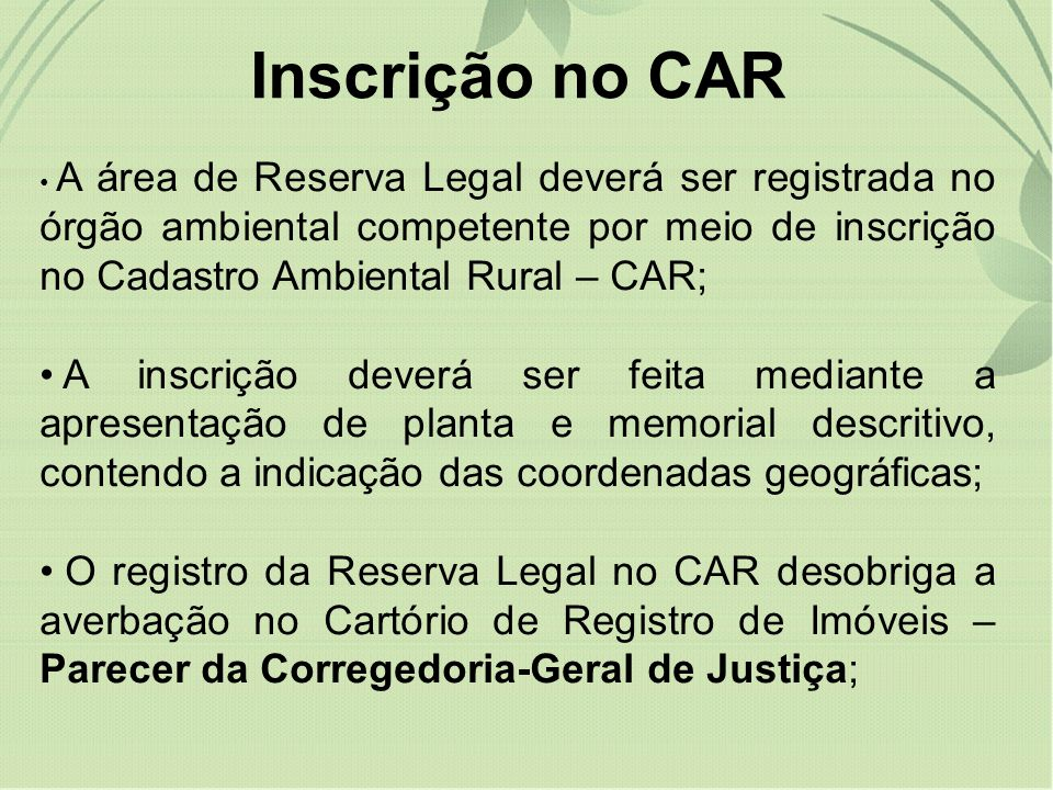 Inscrição no CAR A área de Reserva Legal deverá ser registrada no órgão ambiental competente por meio de inscrição no Cadastro Ambiental Rural – CAR;