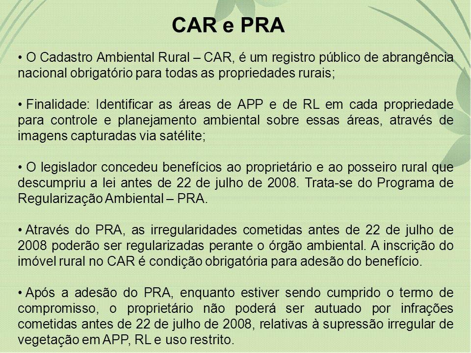 CAR e PRA O Cadastro Ambiental Rural – CAR, é um registro público de abrangência nacional obrigatório para todas as propriedades rurais;