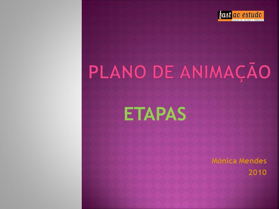 PLANO DE ANIMAÇÃO ETAPAS Mónica Mendes 2010