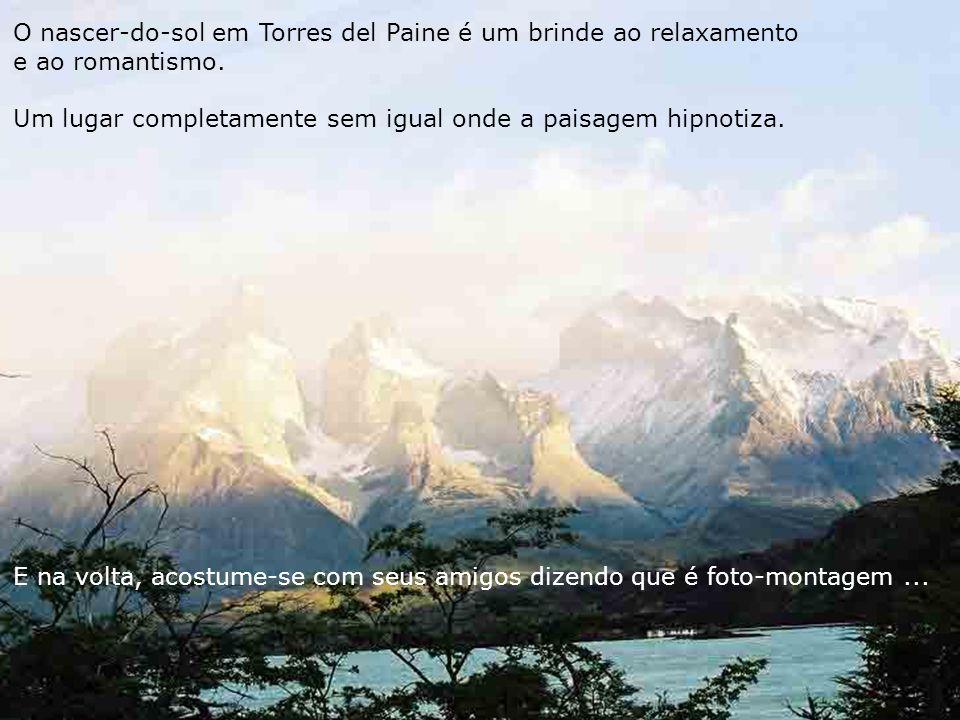 O nascer-do-sol em Torres del Paine é um brinde ao relaxamento e ao romantismo.