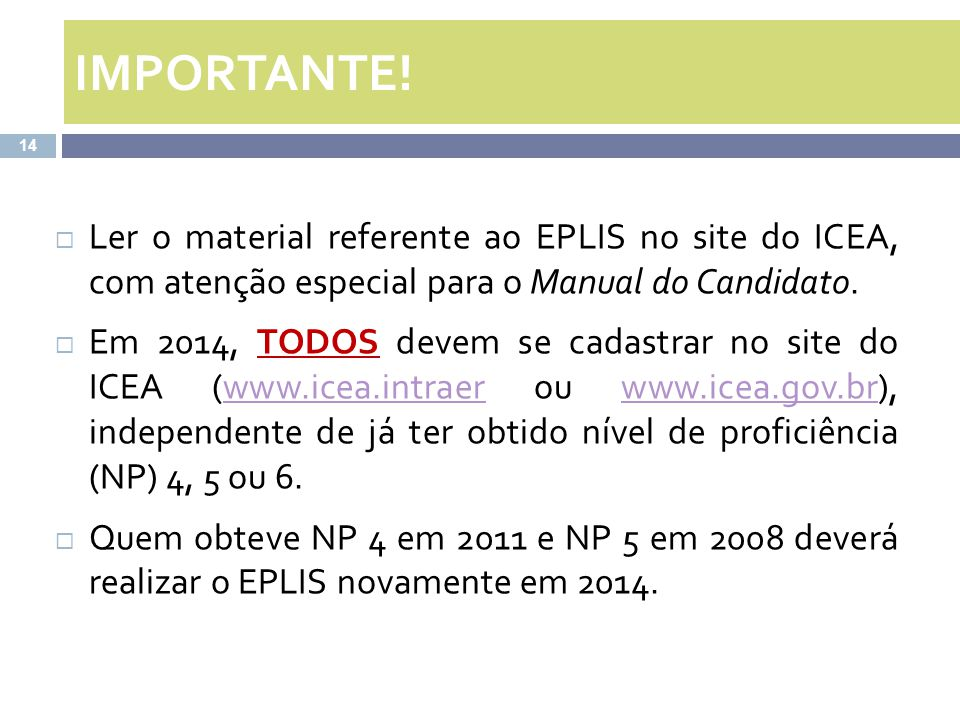IMPORTANTE! Ler o material referente ao EPLIS no site do ICEA, com atenção especial para o Manual do Candidato.