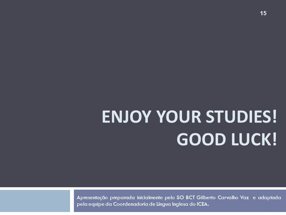 Enjoy your studies! Good luck!