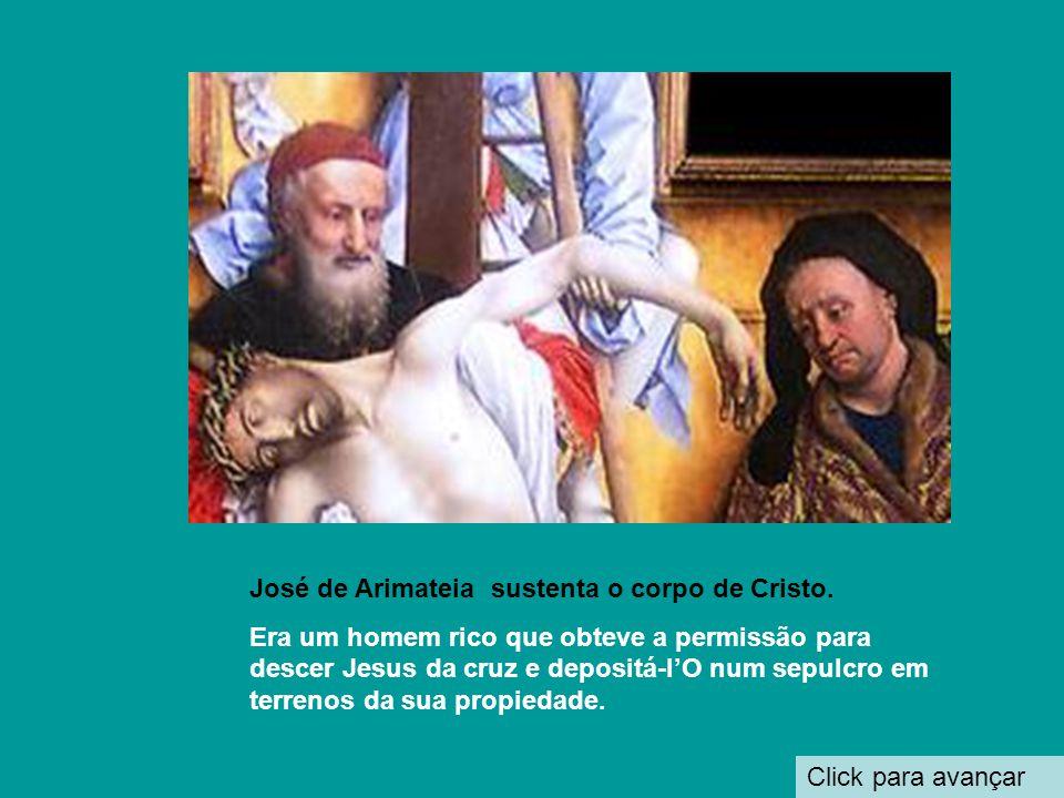 José de Arimateia sustenta o corpo de Cristo.