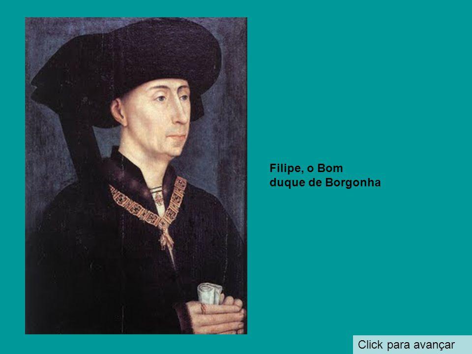 Filipe, o Bom duque de Borgonha Click para avançar