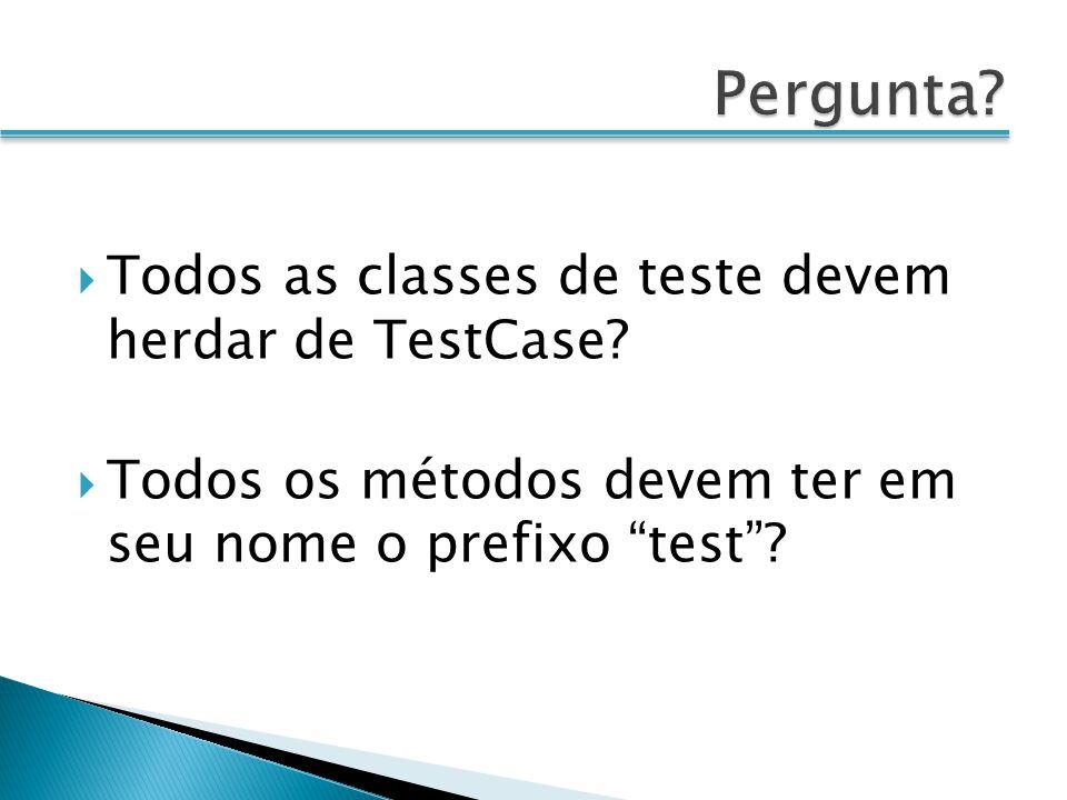 Pergunta Todos as classes de teste devem herdar de TestCase