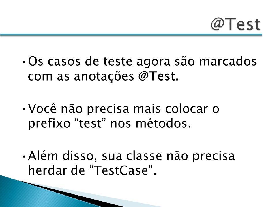 @Test •Os casos de teste agora são marcados com as anotações @Test.