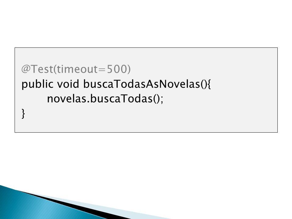 @Test(timeout=500) public void buscaTodasAsNovelas(){ novelas