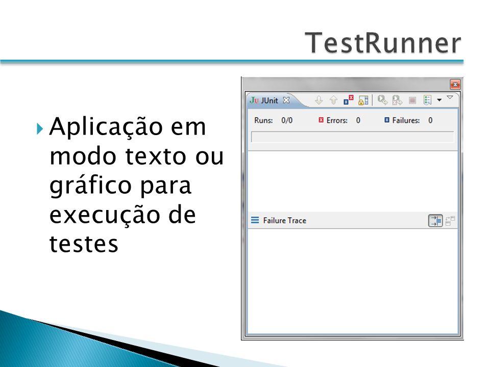 TestRunner Aplicação em modo texto ou gráfico para execução de testes