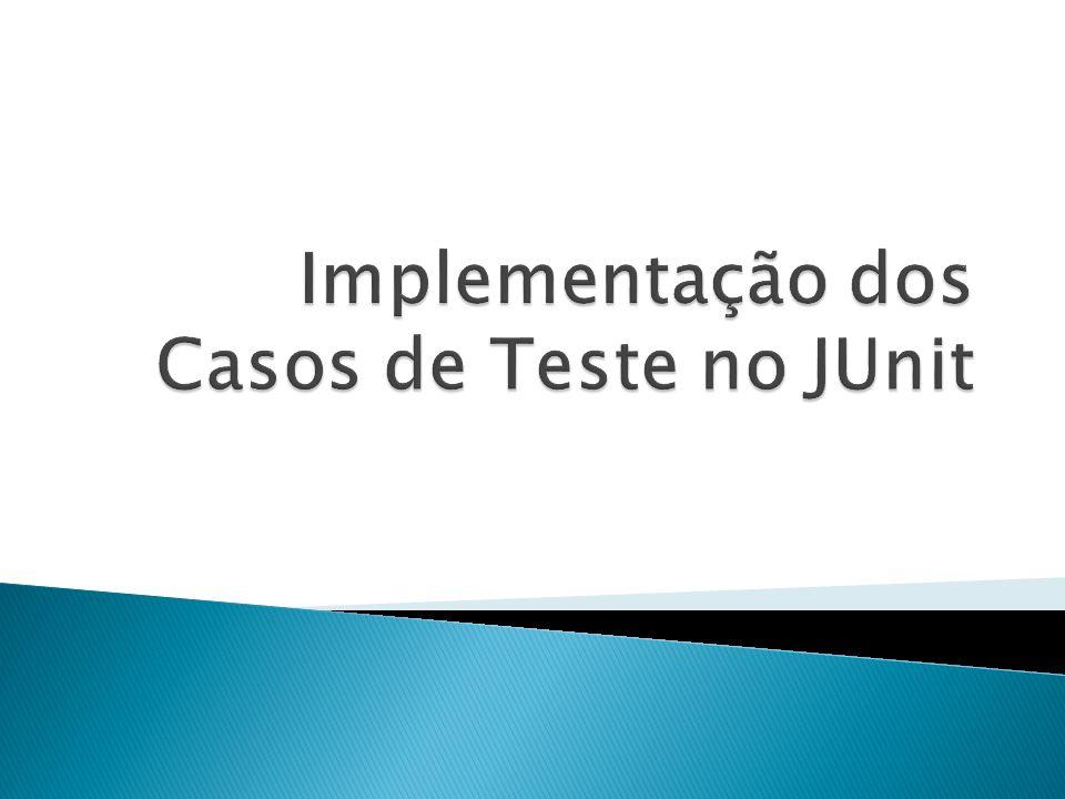 Implementação dos Casos de Teste no JUnit