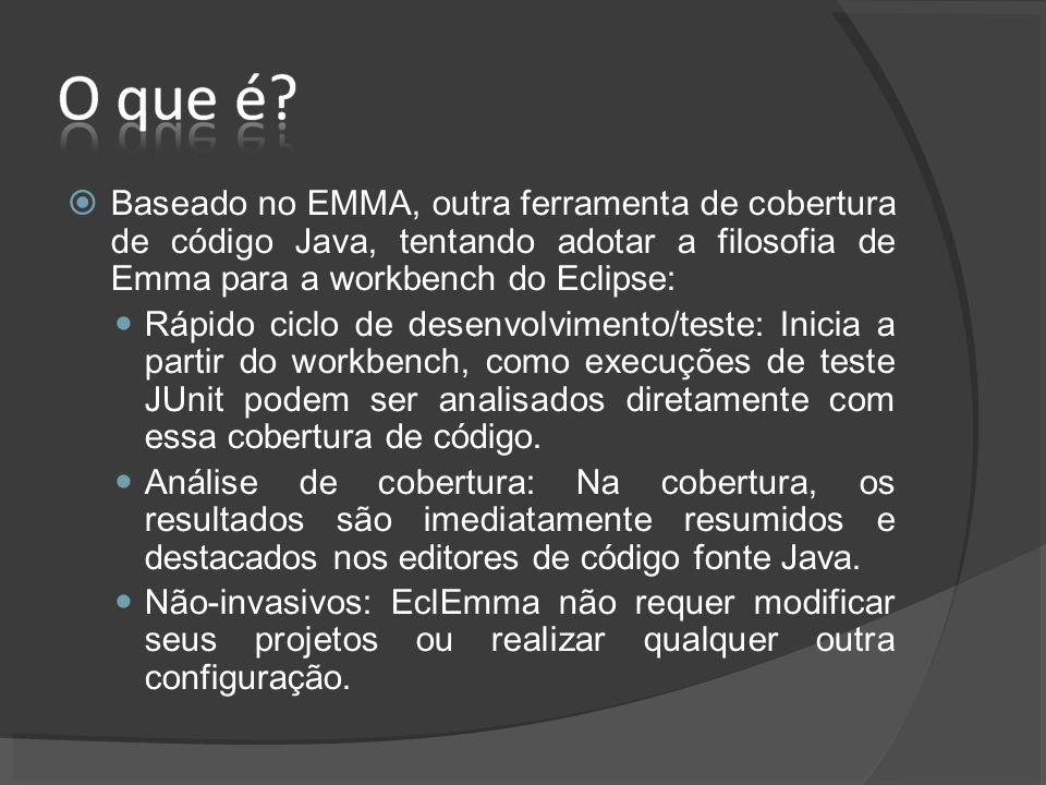 Baseado no EMMA, outra ferramenta de cobertura de código Java, tentando adotar a filosofia de Emma para a workbench do Eclipse: