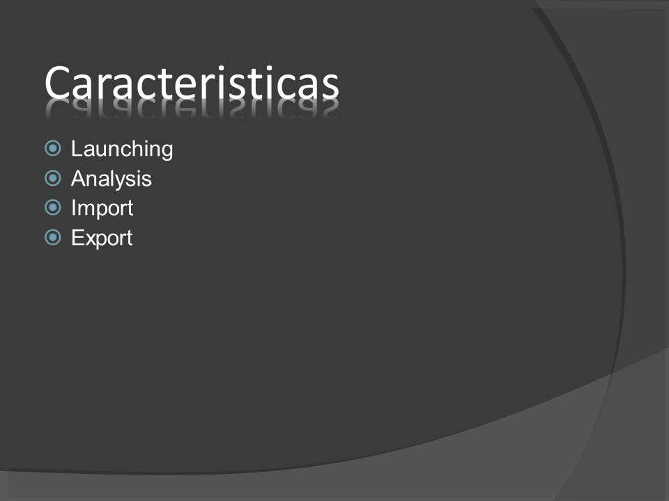 Caracteristicas Launching Analysis Import Export