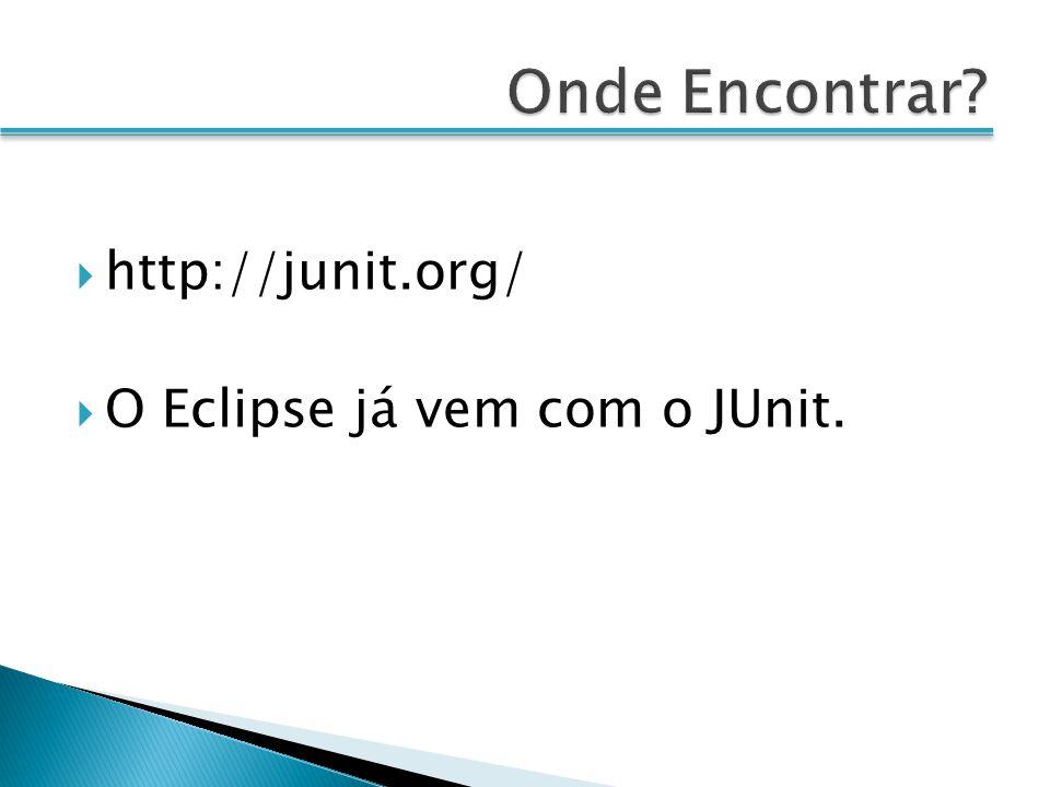 Onde Encontrar http://junit.org/ O Eclipse já vem com o JUnit.