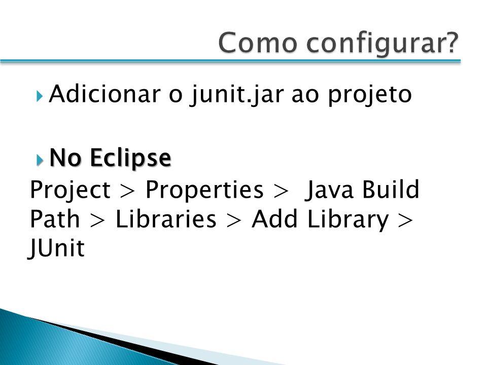Como configurar Adicionar o junit.jar ao projeto No Eclipse