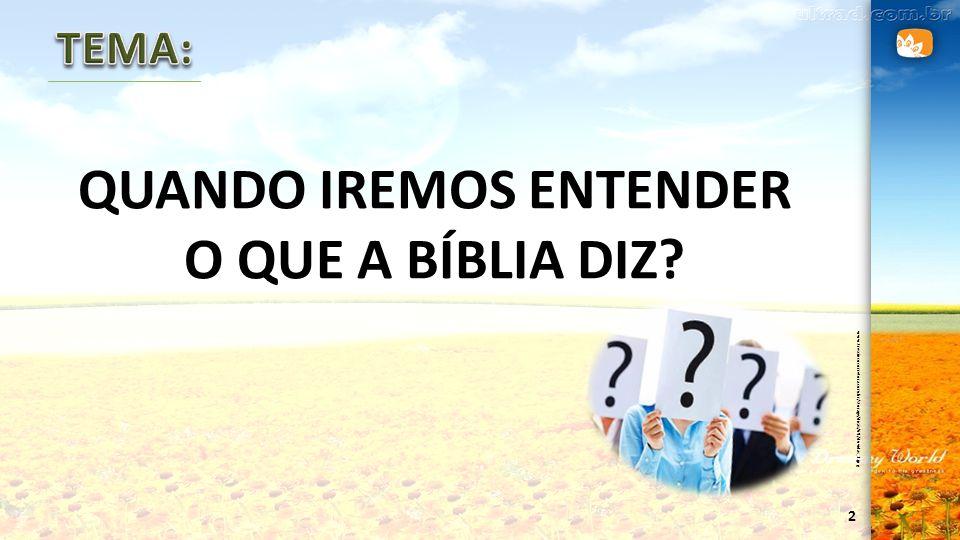QUANDO IREMOS ENTENDER O QUE A BÍBLIA DIZ