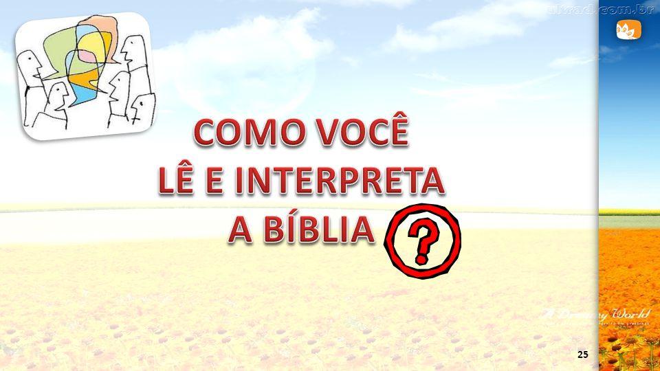 COMO VOCÊ LÊ E INTERPRETA A BÍBLIA