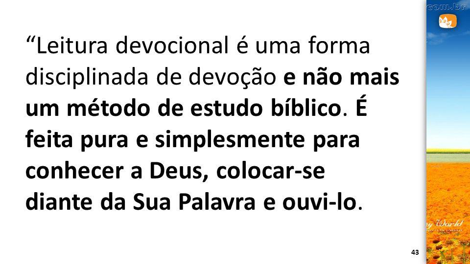 Leitura devocional é uma forma disciplinada de devoção e não mais um método de estudo bíblico.