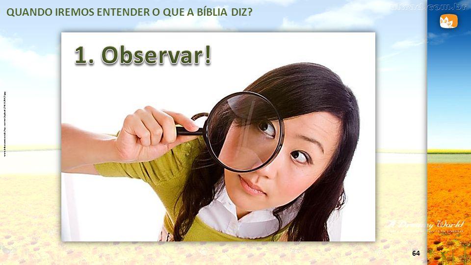 1. Observar! QUANDO IREMOS ENTENDER O QUE A BÍBLIA DIZ