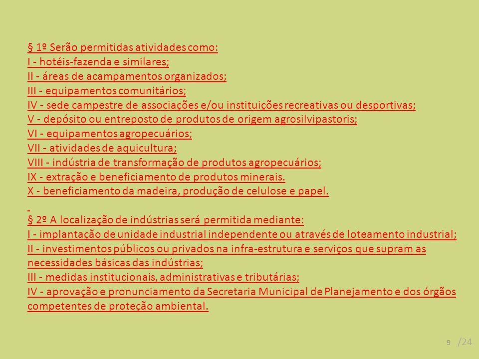 § 1º Serão permitidas atividades como: I - hotéis-fazenda e similares;