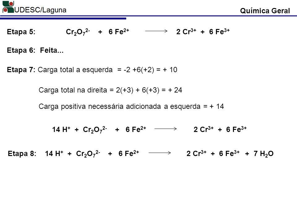 Química Geral Cr2O72- + 6 Fe2+ 2 Cr3+ + 6 Fe3+ Etapa 5: Feita... Etapa 6: