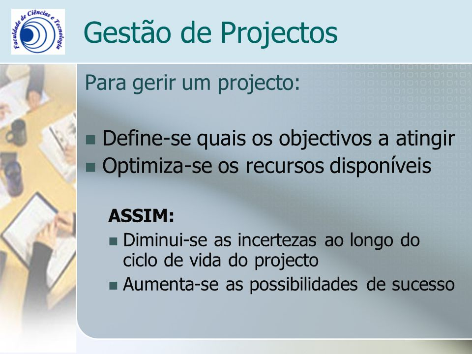 Gestão de Projectos Para gerir um projecto: