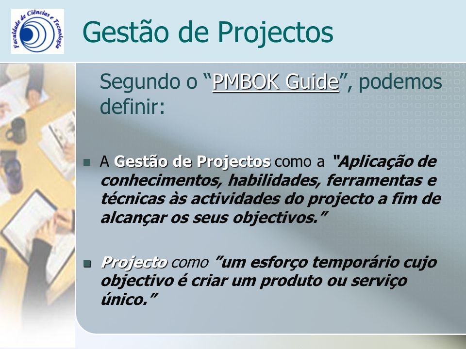 Gestão de Projectos Segundo o PMBOK Guide , podemos definir: