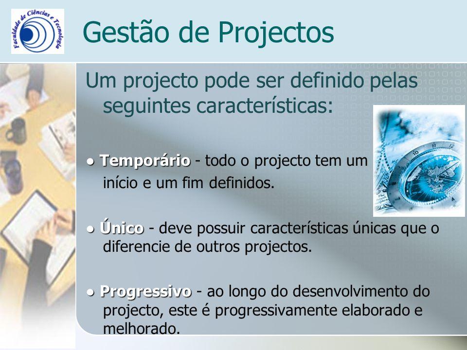 Gestão de Projectos Um projecto pode ser definido pelas seguintes características: ● Temporário - todo o projecto tem um.