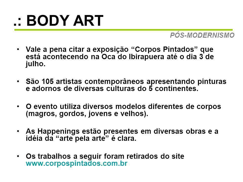 .: BODY ART PÓS-MODERNISMO. Vale a pena citar a exposição Corpos Pintados que está acontecendo na Oca do Ibirapuera até o dia 3 de julho.