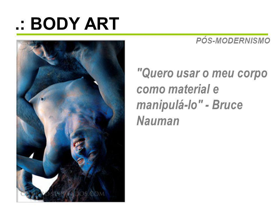 .: BODY ART Quero usar o meu corpo