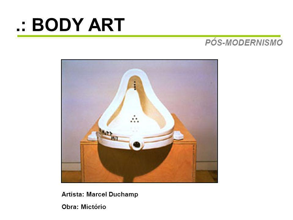 .: BODY ART PÓS-MODERNISMO Artista: Marcel Duchamp Obra: Mictório