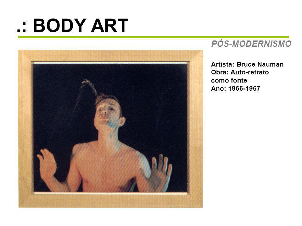 .: BODY ART PÓS-MODERNISMO Artista: Bruce Nauman