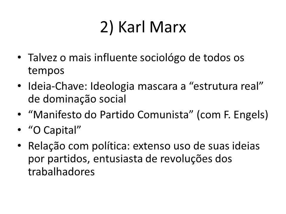 2) Karl Marx Talvez o mais influente sociológo de todos os tempos