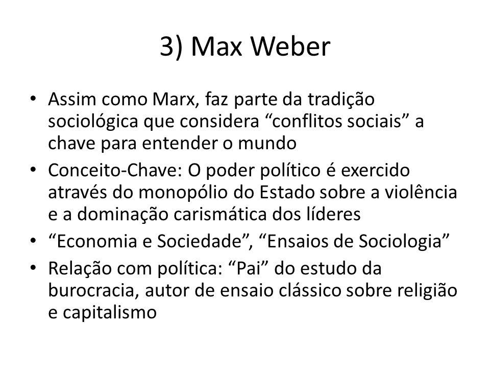 3) Max Weber Assim como Marx, faz parte da tradição sociológica que considera conflitos sociais a chave para entender o mundo.